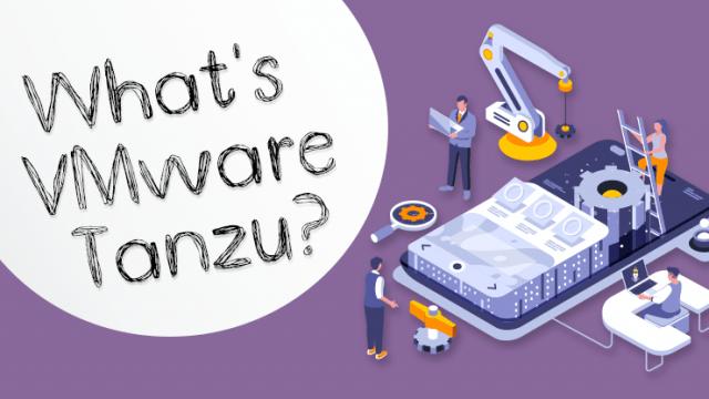 VMware Tanzuとは?~Kubernetesの新たな提供形態~